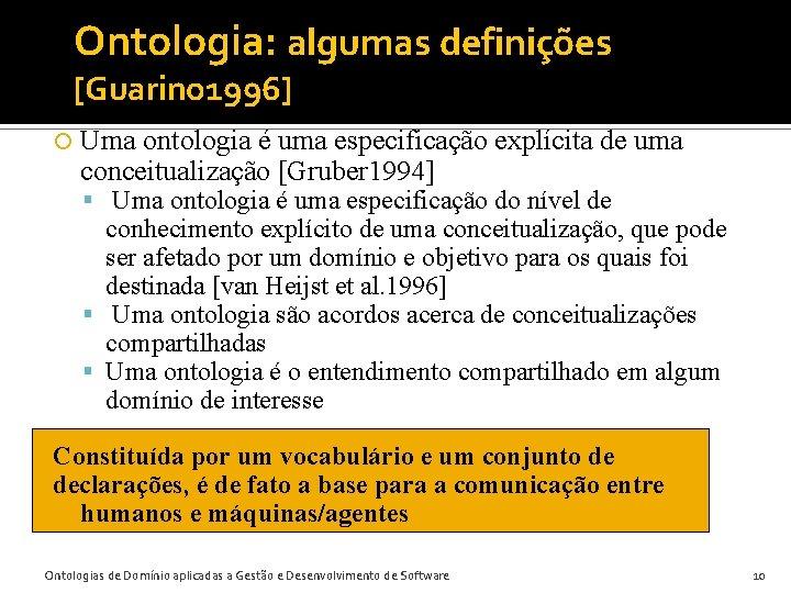 Ontologia: algumas definições [Guarino 1996] Uma ontologia é uma especificação explícita de uma conceitualização
