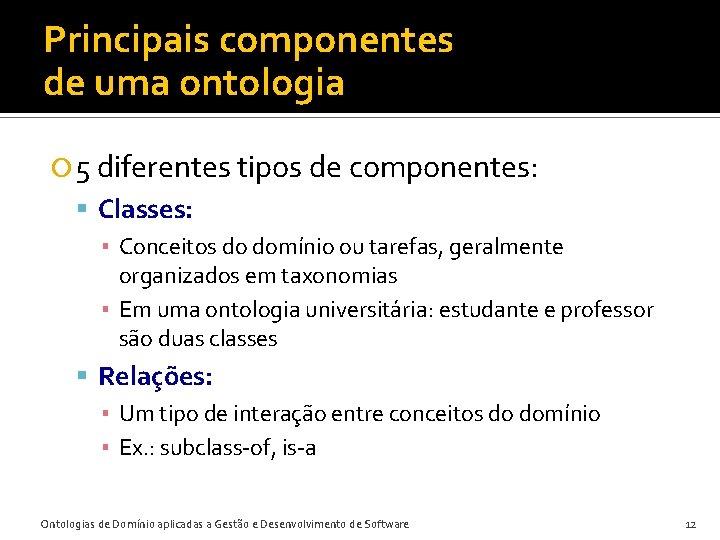 Principais componentes de uma ontologia 5 diferentes tipos de componentes: Classes: ▪ Conceitos do