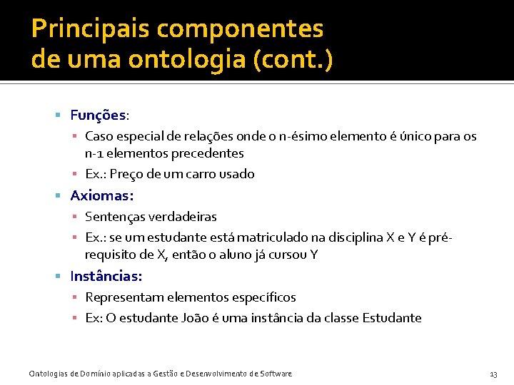 Principais componentes de uma ontologia (cont. ) Funções: ▪ Caso especial de relações onde