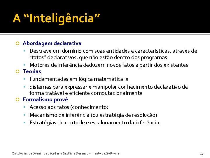 """A """"Inteligência"""" Abordagem declarativa Descreve um domínio com suas entidades e características, através de"""