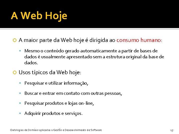 A Web Hoje A maior parte da Web hoje é dirigida ao consumo humano: