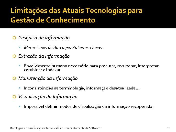 Limitações das Atuais Tecnologias para Gestão de Conhecimento Pesquisa da Informação Mecanismos de Busca
