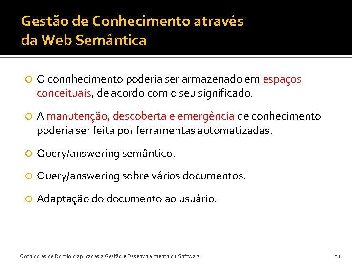 Gestão de Conhecimento através da Web Semântica O connhecimento poderia ser armazenado em espaços