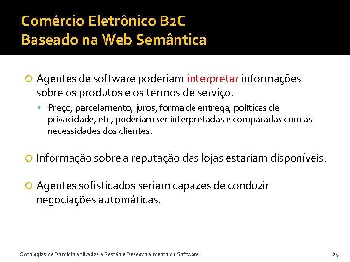 Comércio Eletrônico B 2 C Baseado na Web Semântica Agentes de software poderiam interpretar