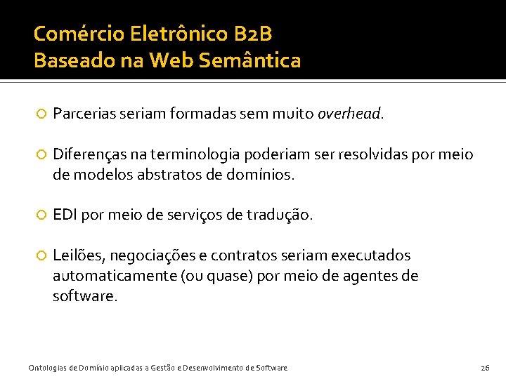 Comércio Eletrônico B 2 B Baseado na Web Semântica Parcerias seriam formadas sem muito