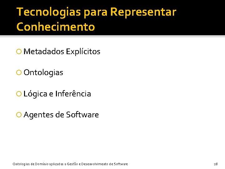 Tecnologias para Representar Conhecimento Metadados Explícitos Ontologias Lógica e Inferência Agentes de Software Ontologias