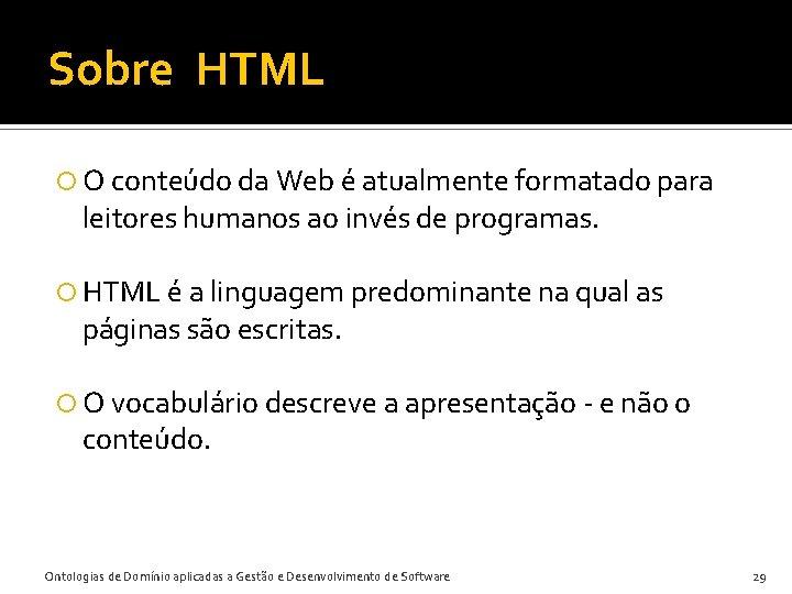Sobre HTML O conteúdo da Web é atualmente formatado para leitores humanos ao invés