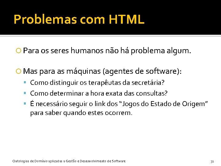 Problemas com HTML Para os seres humanos não há problema algum. Mas para as