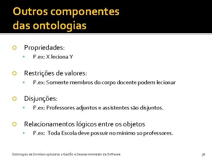Outros componentes das ontologias Propriedades: Restrições de valores: P. ex: Somente membros do corpo