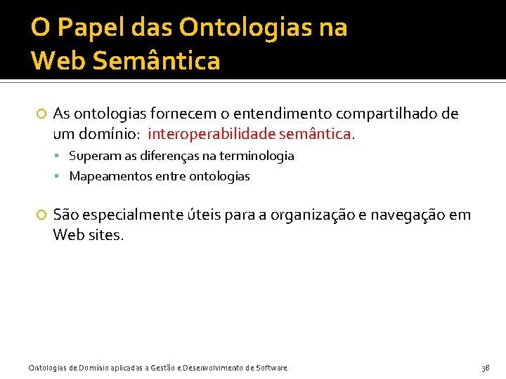 O Papel das Ontologias na Web Semântica As ontologias fornecem o entendimento compartilhado de