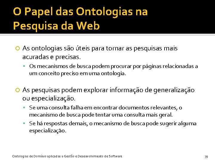 O Papel das Ontologias na Pesquisa da Web As ontologias são úteis para tornar