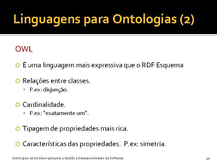 Linguagens para Ontologias (2) OWL É uma linguagem mais expressiva que o RDF Esquema