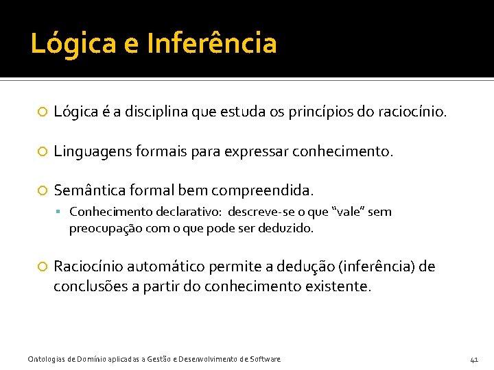 Lógica e Inferência Lógica é a disciplina que estuda os princípios do raciocínio. Linguagens