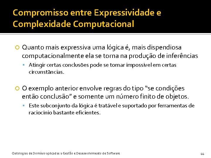 Compromisso entre Expressividade e Complexidade Computacional Quanto mais expressiva uma lógica é, mais dispendiosa