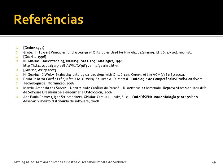 Referências [Gruber 1994] Gruber T. Toward Principles for the Design of Ontologies Used for
