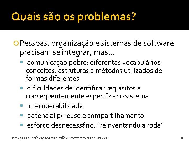 Quais são os problemas? Pessoas, organização e sistemas de software precisam se integrar, mas.