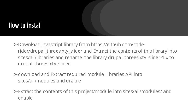 How to install ➢Download javascript library from https: //github. com/coderider/drupal_threesixty_slider and Extract the contents