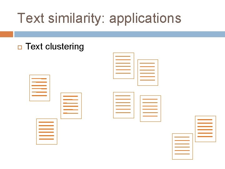 Text similarity: applications Text clustering