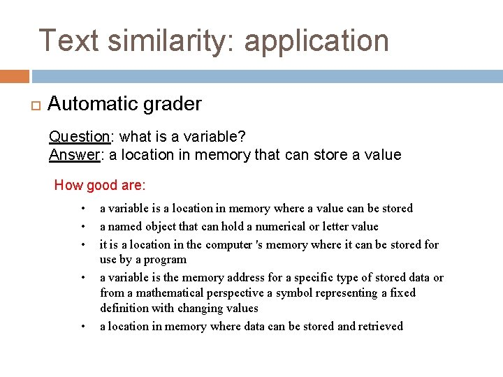 Text similarity: application Automatic grader Question: what is a variable? Answer: a location in