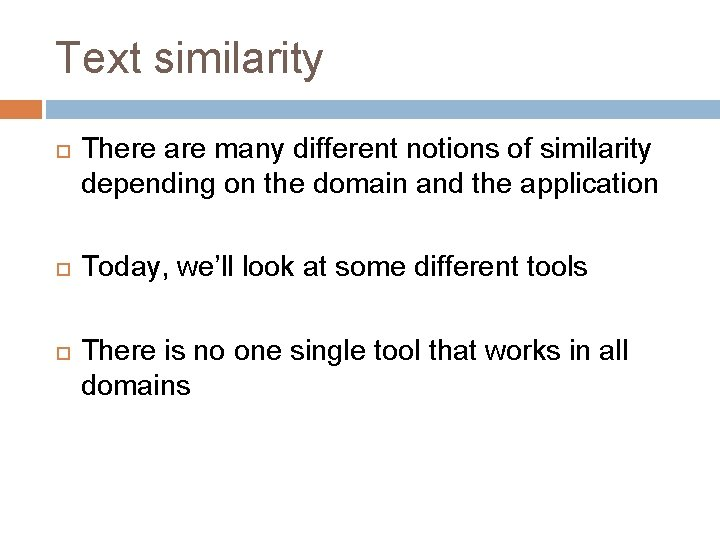 Text similarity There are many different notions of similarity depending on the domain and