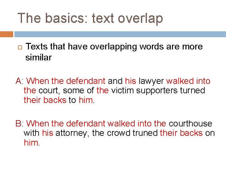 The basics: text overlap Texts that have overlapping words are more similar A: When