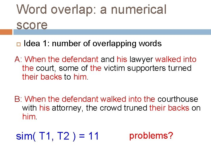 Word overlap: a numerical score Idea 1: number of overlapping words A: When the