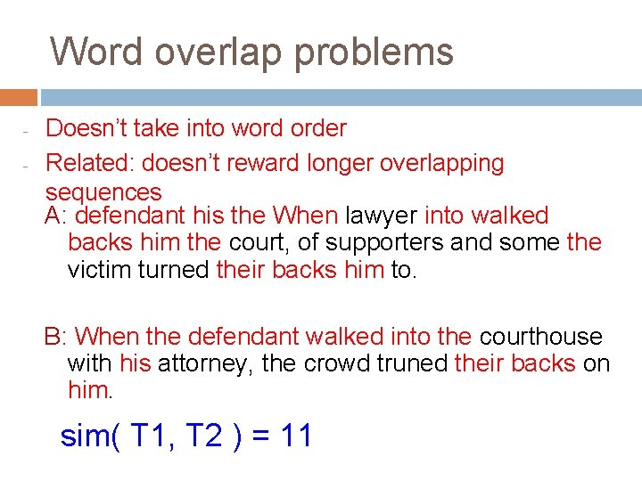 Word overlap problems - Doesn't take into word order Related: doesn't reward longer overlapping