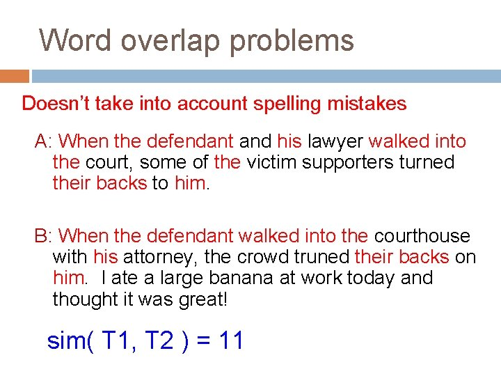 Word overlap problems Doesn't take into account spelling mistakes A: When the defendant and