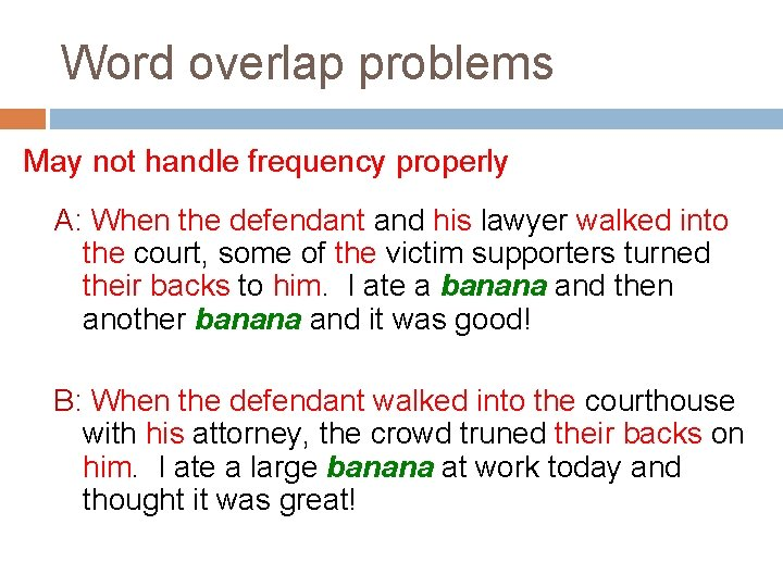 Word overlap problems May not handle frequency properly A: When the defendant and his