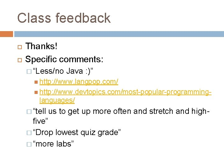 """Class feedback Thanks! Specific comments: � """"Less/no Java : )"""" http: //www. langpop. com/"""