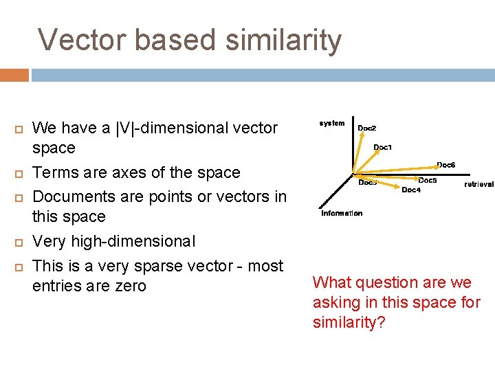 Vector based similarity We have a |V|-dimensional vector space Terms are axes of the