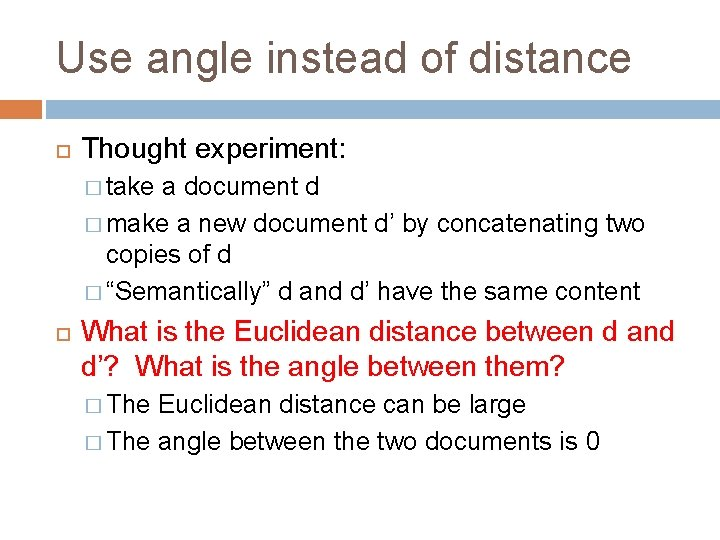 Use angle instead of distance Thought experiment: � take a document d � make