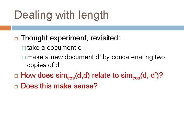 Dealing with length Thought experiment, revisited: � take a document d � make a