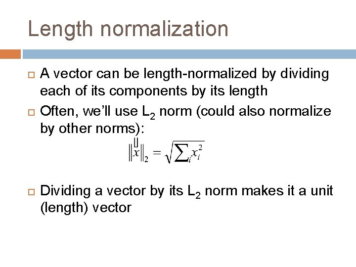 Length normalization A vector can be length-normalized by dividing each of its components by