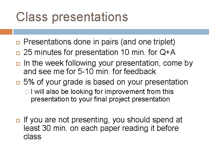 Class presentations Presentations done in pairs (and one triplet) 25 minutes for presentation 10