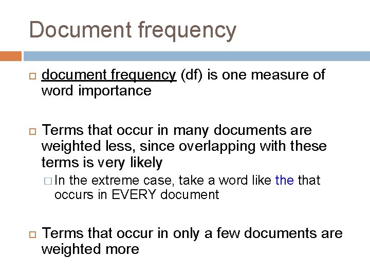 Document frequency document frequency (df) is one measure of word importance Terms that occur