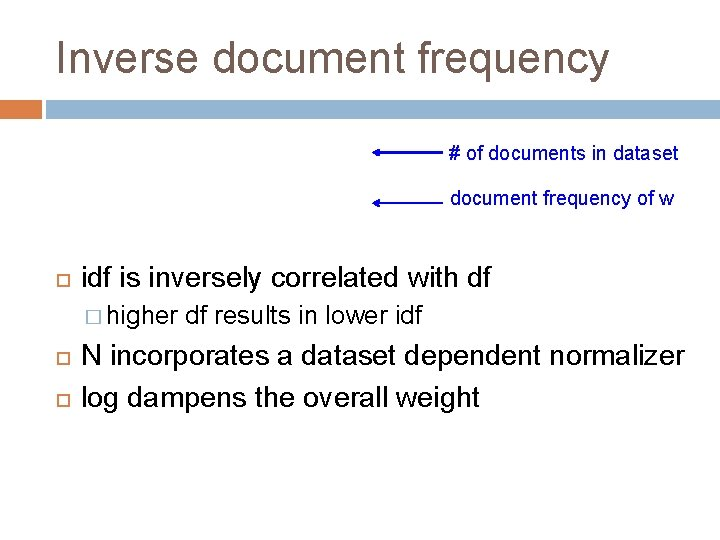 Inverse document frequency # of documents in dataset document frequency of w idf is