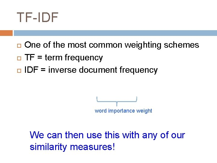 TF-IDF One of the most common weighting schemes TF = term frequency IDF =