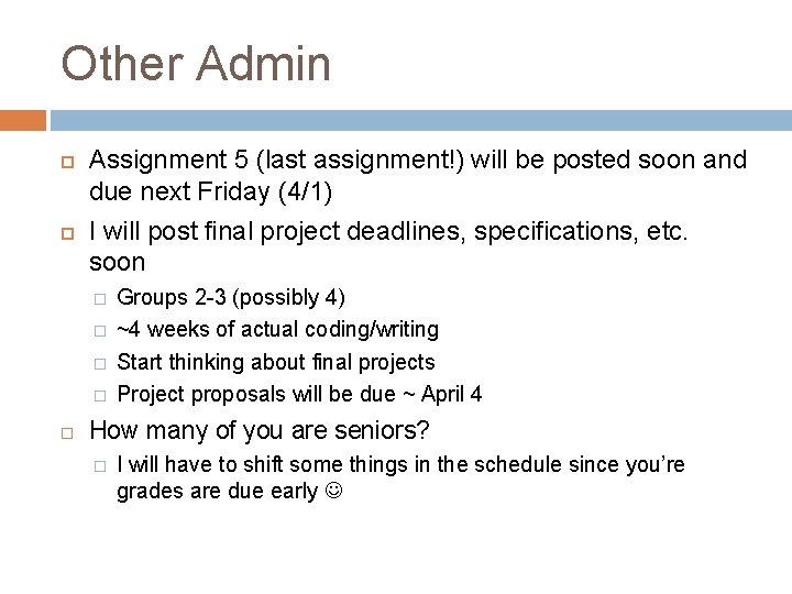 Other Admin Assignment 5 (last assignment!) will be posted soon and due next Friday