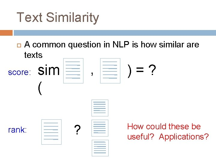 Text Similarity A common question in NLP is how similar are texts score: rank: