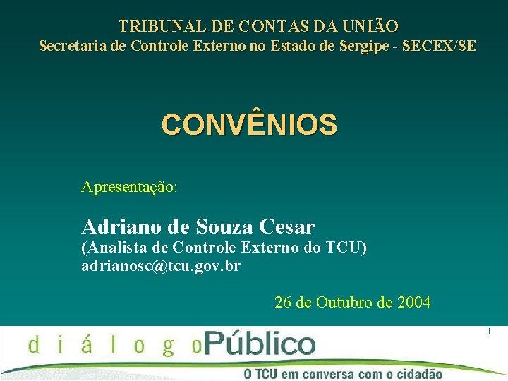 TRIBUNAL DE CONTAS DA UNIÃO Secretaria de Controle Externo no Estado de Sergipe -