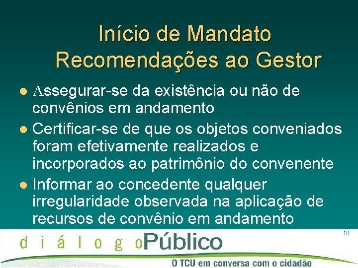 Início de Mandato Recomendações ao Gestor Assegurar-se da existência ou não de convênios em
