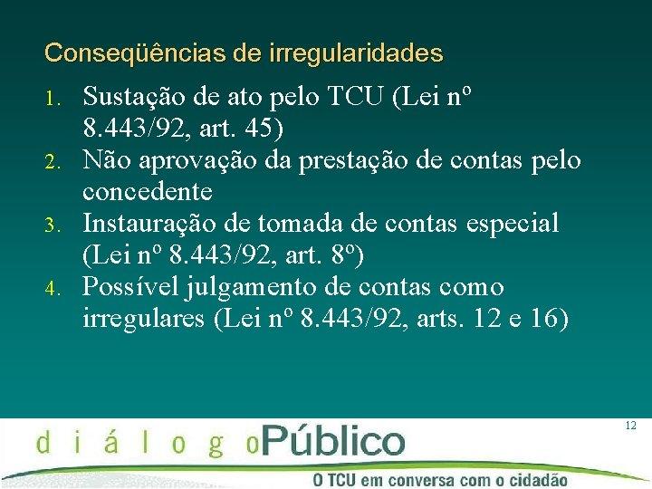 Conseqüências de irregularidades 1. 2. 3. 4. Sustação de ato pelo TCU (Lei nº