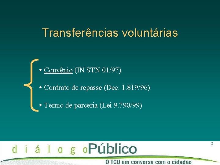 Transferências voluntárias Convênio (IN STN 01/97) Contrato de repasse (Dec. 1. 819/96) Termo de