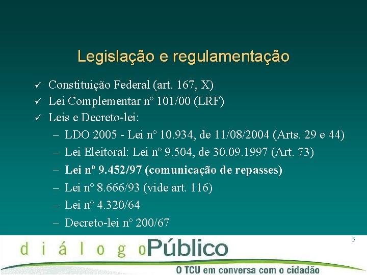 Legislação e regulamentação ü ü ü Constituição Federal (art. 167, X) Lei Complementar nº