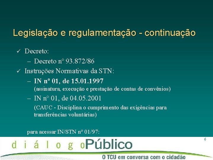 Legislação e regulamentação - continuação ü ü Decreto: – Decreto nº 93. 872/86 Instruções