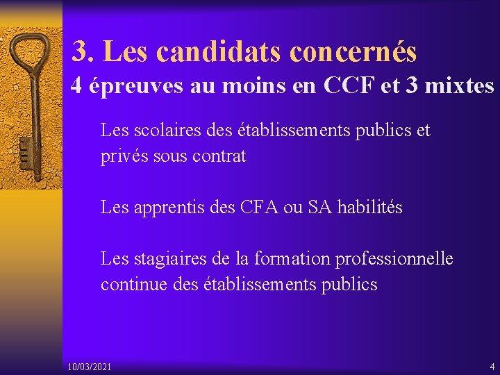 3. Les candidats concernés 4 épreuves au moins en CCF et 3 mixtes Les