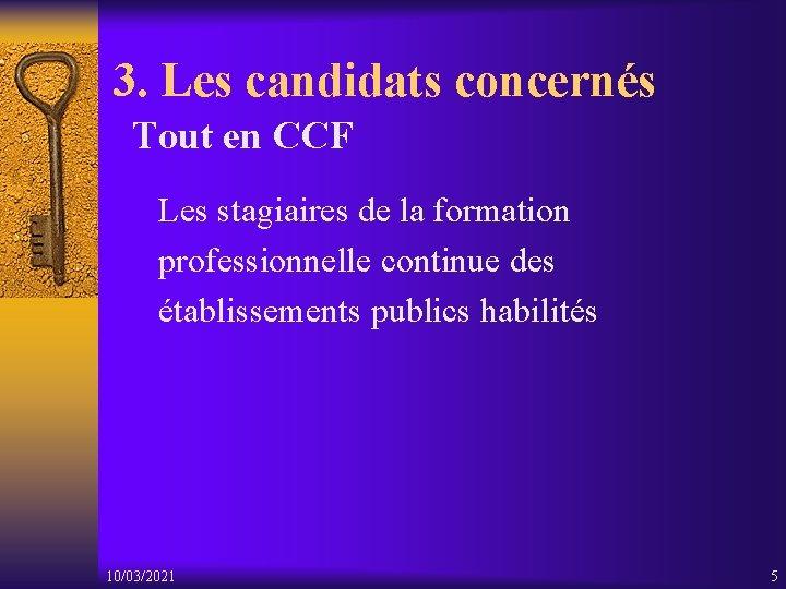 3. Les candidats concernés Tout en CCF Les stagiaires de la formation professionnelle continue