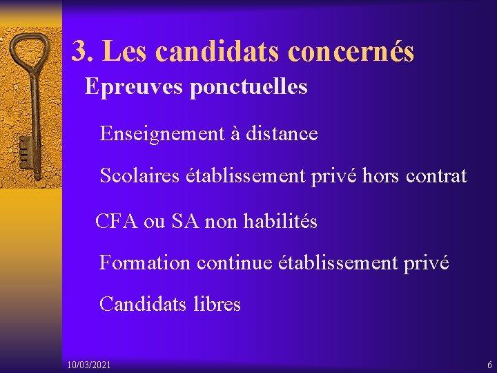 3. Les candidats concernés Epreuves ponctuelles Enseignement à distance Scolaires établissement privé hors contrat