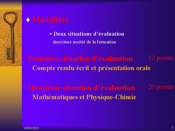 ¨ Modalités • Deux situations d'évaluation deuxième moitié de la formation Première situation d'évaluation